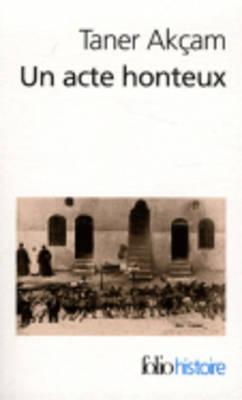 Un Acte Honteux: Le Genocide Armenien ET LA Responsabilite Turque (Paperback)
