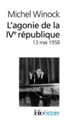 L'agonie de la IVe Republique: 13 mai 1958 (Paperback)