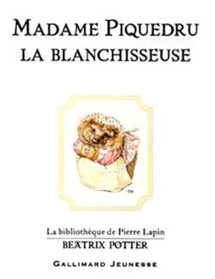 Madame Piquedru la blanchisseuse (The Tale of Mrs. Tiggy-Winkle) (Hardback)