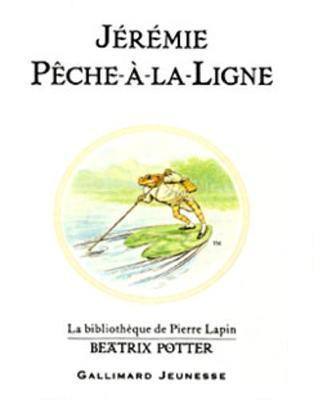 Jeremie Peche-a-la-Ligne (The Tale of Mr. Jeremy Fisher) (Hardback)