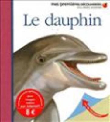 Mes Premieres Decouvertes: Le Dauphin (Hardback)