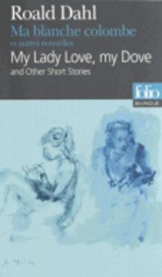 Ma blanche colombe et autres nouvelles/My lady love, my dove (Paperback)