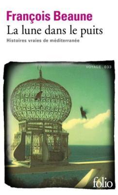 La Lune Dans Le Puits: Des Histoires Vraies De Mediterranee (Paperback)