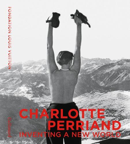 Charlotte Perriand: Inventing A New World (Hardback)