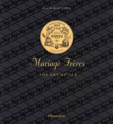 Mariage Freres French Tea: Three Centuries of Savoir-Faire (Hardback)