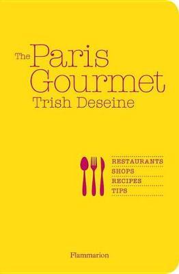 The Paris Gourmet: Restaurants * Shops * Recipes * Tips - Flammarion Chic Lifestyle (Paperback)