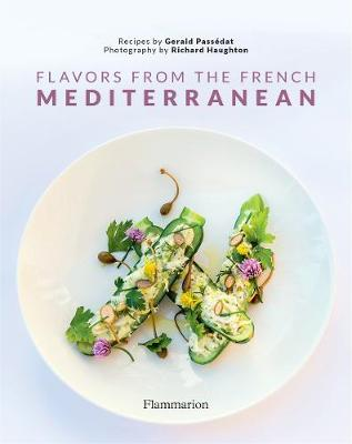 Flavors from the French Mediterranean: Recipes by three Michelin star chef Gerald Passedat (Hardback)