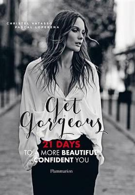 Get Gorgeous: 21 Days to a More Beautiful, Confident You (Paperback)