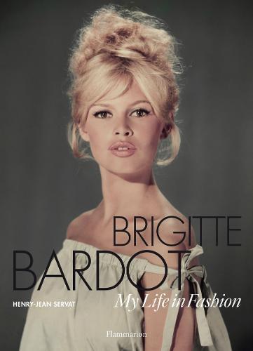 Brigitte Bardot: My Life in Fashion (Hardback)
