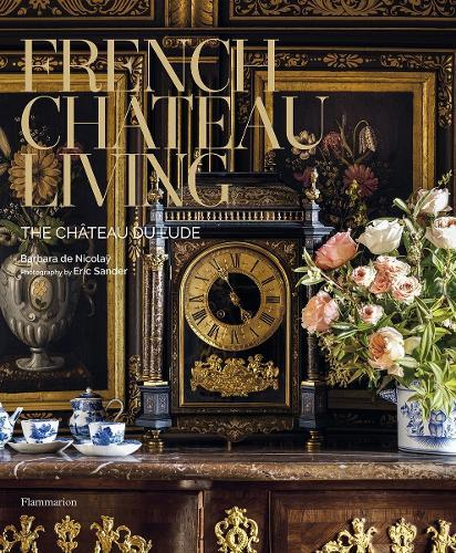 French Chateau Living: The Chateau du Lude (Hardback)
