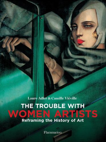 The Trouble with Women Artists: Reframing the History of Art (Hardback)