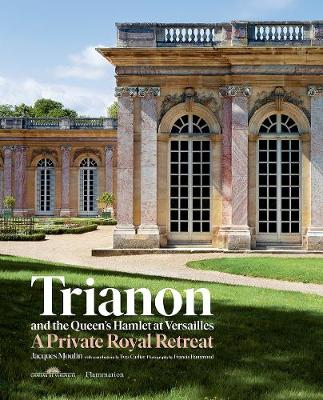 Trianon and the Queen's Hamlet at Versailles: A Private Royal Retreat (Hardback)