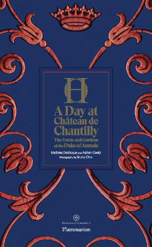 A Day at Chateau de Chantilly: The Estate and Gardens of the Duke of Aumale - A Day at (Hardback)