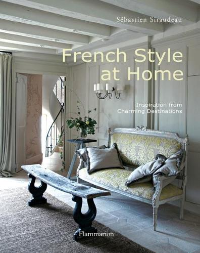 French Style at Home: Inspiration from Charming Destinations (Hardback)