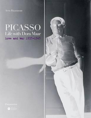 Picasso: Life with Dora Maar: Love and War 1935-1945 (Hardback)