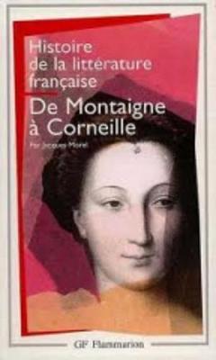 Histoire De La Litterature Francaise 3/De Montaigne a Corneille (Paperback)