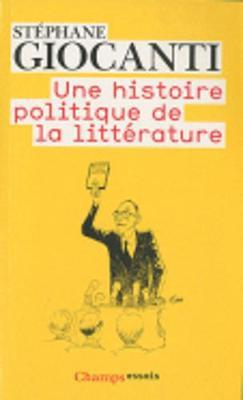 Une Histoire Politique De LA Litterature: Victor Hugo a Richard Millet (Paperback)