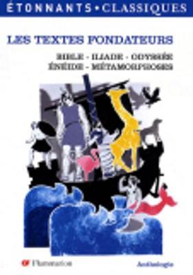 Les textes fondateurs: bible, Iliade, Odyssee, Eneide, Metamorpho (Paperback)