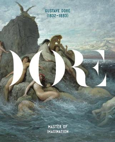 Gustave Dore (1832-1883): Master of Imagination (Hardback)