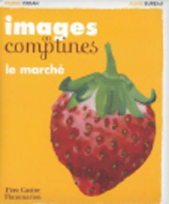 Images En Comptines: Le Marche / Images En Comptines (Hardback)