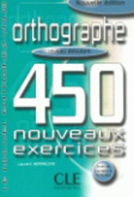 Orthographe 450 Nouveaux Exercices: Niveau Debutant (Paperback)