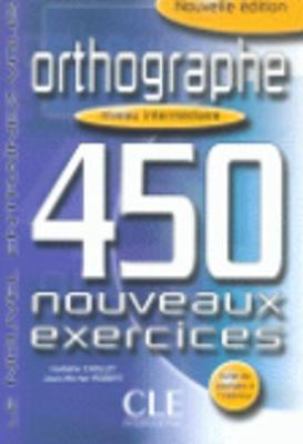 Orthographe 450 Nouveaux Exercices: Niveau Intermediaire (Paperback)