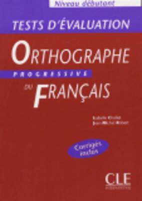 Orthographe Progressive Du Francais: Tests D'Evaluation Debutant (Paperback)