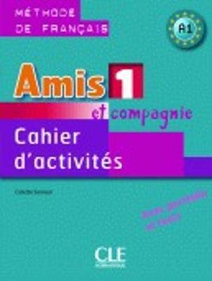 Amis et compagnie: Cahier d'activites 1 (Paperback)