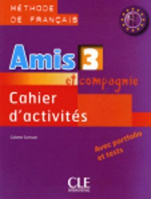Amis et compagnie: Cahier d'activites 3 (Paperback)