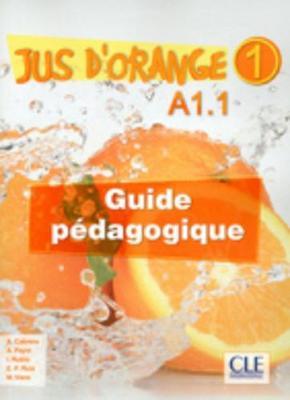 Jus d'orange: Guide pedagogique A1.1 (Paperback)