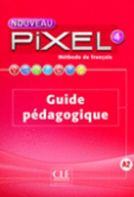 Nouveau Pixel: Guide pedagogique 4 (Paperback)