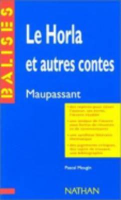 Le Horla Et Autres Contes: Maupassant: Le Horla Et Autres Contes (Paperback)