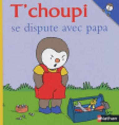 T'choupi: T'choupi se dispute avec papa (Hardback)