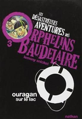 Les desastreuses aventures des Orphelins Baudelaire: Ouragan sur le lac (Paperback)