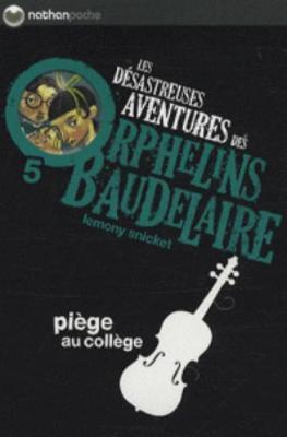 Les desastreuses aventures des Orphelins Baudelaire: Piege au college (Paperback)