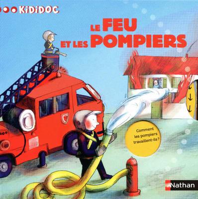 Kididoc: Le Feu Et Les Pompiers (Hardback)