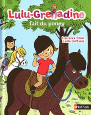 Lulu Grenadine: Lulu-Grenadine Fait Du Poney (Hardback)