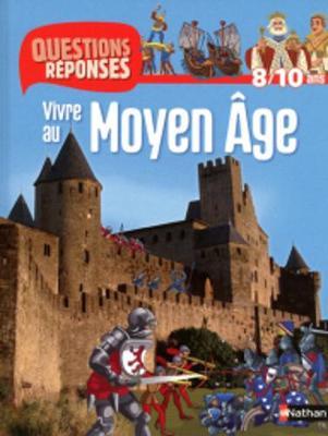 Questions-Reponses: Vivre Au Moyen-Age (Paperback)