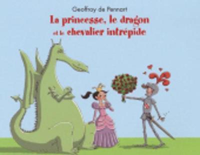 La princesse, le dragon, et le chevalier intrepide (Paperback)