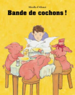 Bande de cochons ! (Paperback)
