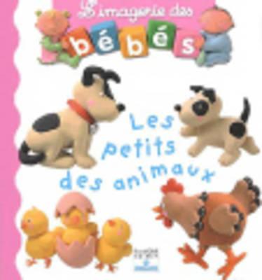 Imagerie DES Bebes: Les Petits DES Animaux (Hardback)