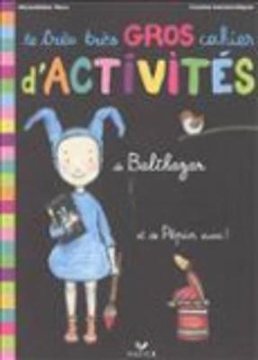 Balthazar ET Pepin: Le Tres Tres Gros Cahier D'Activites (Paperback)