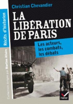 La Liberation De Paris. Les Acteurs, Les Combats, Les Debats (Paperback)