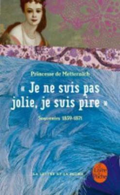 Je NE Suis Pas Jolie, Je Suis Pire... Souvenirs 1859-1871 (Paperback)