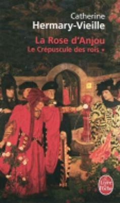 Le Le Crepuscule Des Rois: Le Crepuscule Des Rois T01 - La Rose D Anjou Rose D'Anjou tome 1 - Ldp Litterature (Paperback)