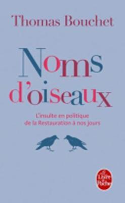 Noms D'Oiseaux. L'Insulte En Politique De LA Restauration a Nos Jours (Paperback)