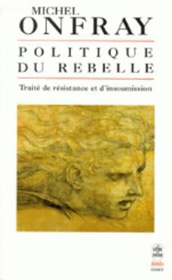 Politique du rebelle: traitede resistance et d'insoumission (Paperback)