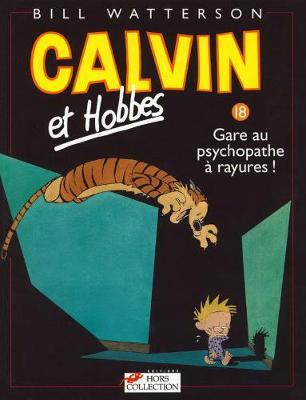 Calvin & Hobbes (in French): Calvin & Hobbes 18/Gare Au Psychopathe a Rayures ! (Paperback)