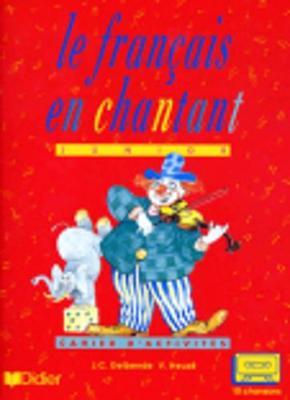 Le francais en chantant: Cahier d'activites