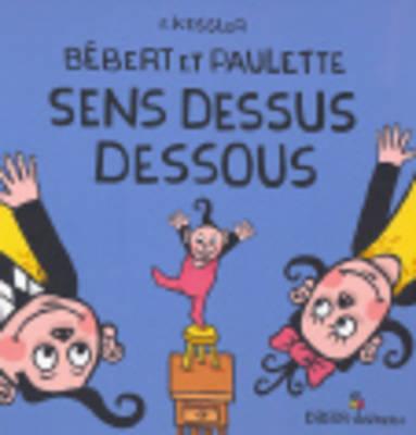 Bebert ET Paulette Sens Dessus Dessous (Hardback)